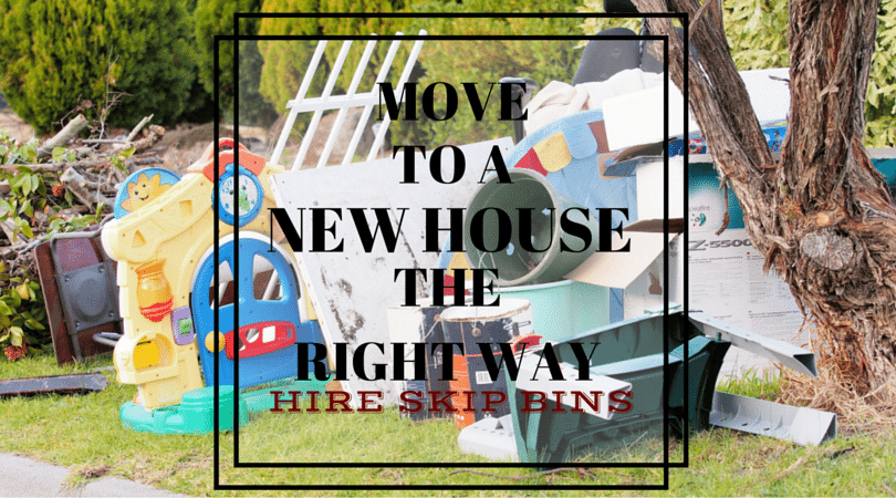 Move To A New House The Right Way- Hire Skip Bins