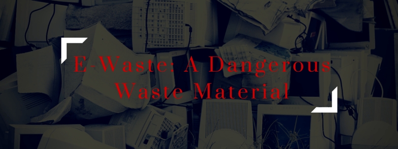 E-Waste: A Dangerous Waste Material