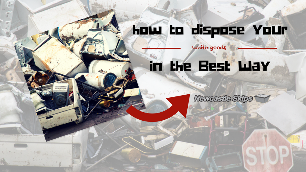 how to dispose of your white goods in the best way
