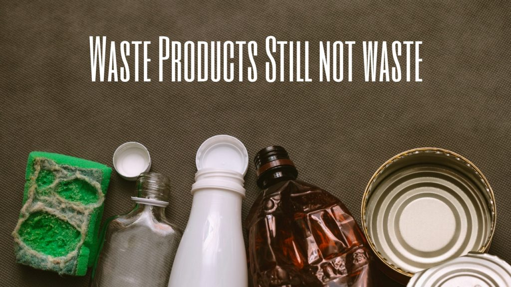 waste products still not waste