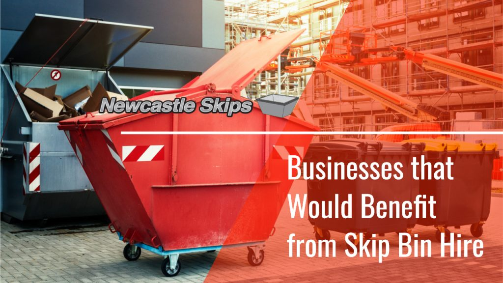 Businesses that Would Benefit from Skip Bin Hire -