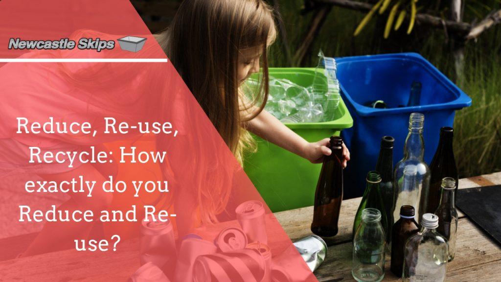 how to reduce and recycle - Skip bin hire, Skip bins Newcastle, Newcastle skip bins