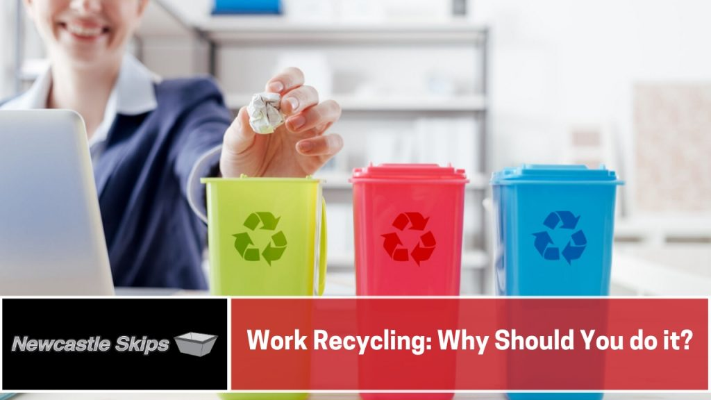 Work Recycling Why Should You do it