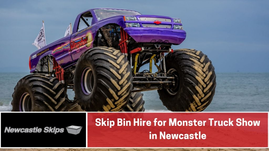 Skip Bin Hire for Monster Truck Show in Newcastle
